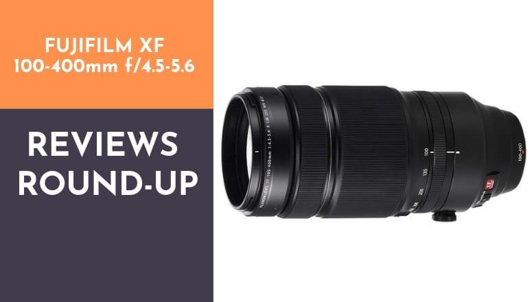 Fujifilm XF 100-400mm f4.5-5.6 reviews roundup