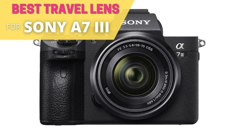 BEST TRAVEL LENS FOR SONY A7 III