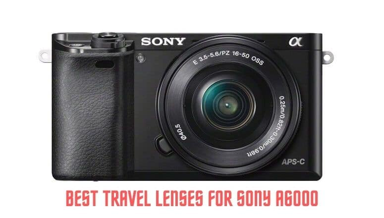 BEST TRAVEL LENSES FOR SONY A6000