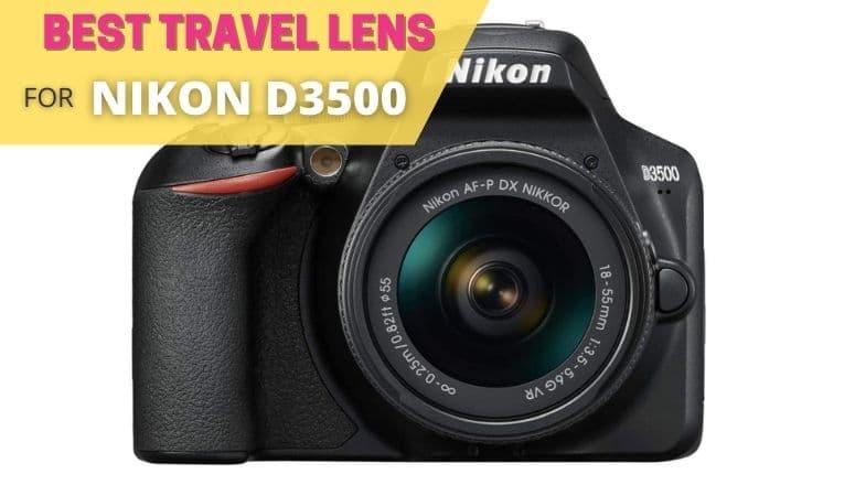 best travel lens for nikon d3500