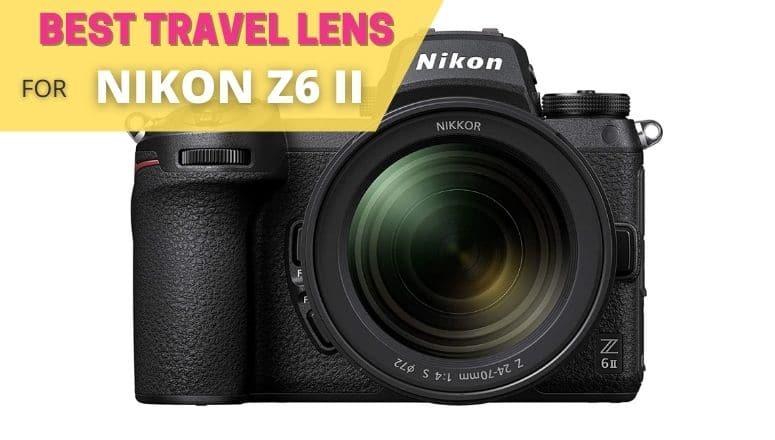 best travel lens for nikon z6 ii