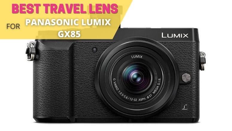 best travel lens for panasonic lumix gx85