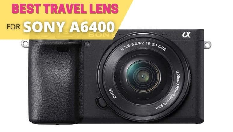 best travel lens for sony a6400