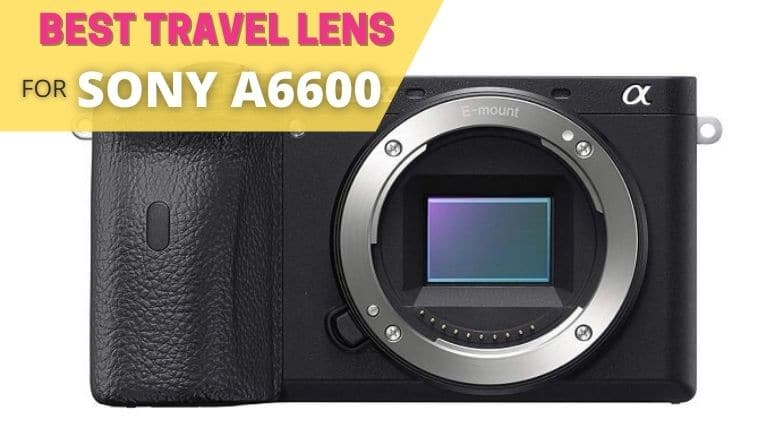 best travel lens for sony a6600