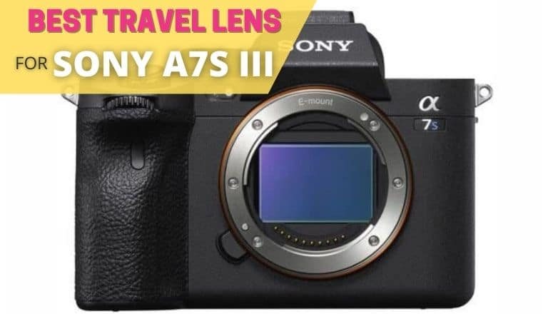 best travel lens for sony a7s III