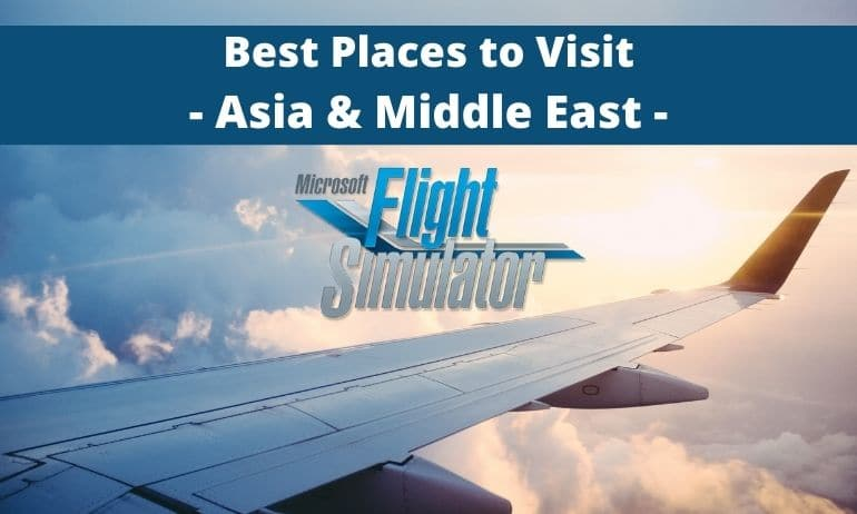 Flight Simulator best places to fly asia middle east
